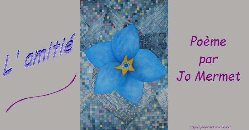 L'amitié - Poème par Jo Mermet