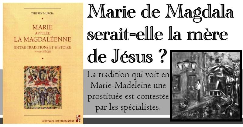 Marie Madeleine :  la mère de Jésus ?