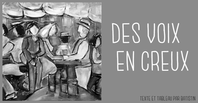 DES VOIX EN CREUX - Texte par Batistin